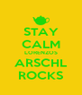 STAY CALM LORENZOS ARSCHL ROCKS - Personalised Poster A4 size