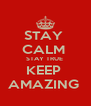 STAY  CALM  STAY TRUE  KEEP  AMAZING  - Personalised Poster A4 size