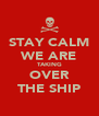 STAY CALM WE ARE TAKING OVER THE SHIP - Personalised Poster A4 size