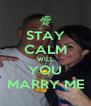 STAY CALM WILL YOU MARRY ME - Personalised Poster A4 size