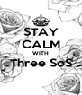 STAY CALM WITH Three SoS  - Personalised Poster A4 size