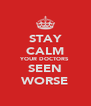 STAY CALM YOUR DOCTORS SEEN WORSE - Personalised Poster A4 size