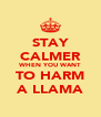 STAY CALMER WHEN YOU WANT TO HARM A LLAMA - Personalised Poster A4 size