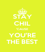 STAY CHIL 'CAUSE YOU'RE THE BEST - Personalised Poster A4 size