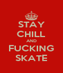STAY CHILL AND FUCKING SKATE - Personalised Poster A4 size