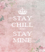 STAY CHILL AND STAY MINE - Personalised Poster A4 size