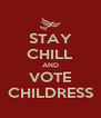 STAY CHILL AND VOTE CHILDRESS - Personalised Poster A4 size