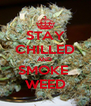 STAY CHILLED AND  SMOKE  WEED - Personalised Poster A4 size