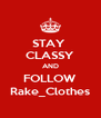STAY  CLASSY AND FOLLOW Rake_Clothes - Personalised Poster A4 size