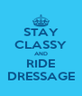 STAY CLASSY AND RIDE DRESSAGE - Personalised Poster A4 size
