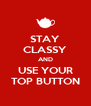 STAY CLASSY AND USE YOUR TOP BUTTON - Personalised Poster A4 size