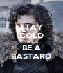 STAY COLD AND BE A BASTARD - Personalised Poster A4 size