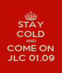 STAY COLD AND COME ON JLC 01.09 - Personalised Poster A4 size