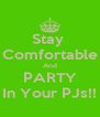 Stay  Comfortable And PARTY In Your PJs!! - Personalised Poster A4 size