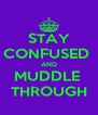 STAY CONFUSED  AND MUDDLE  THROUGH - Personalised Poster A4 size