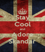 Stay Cool and Adore Skandar - Personalised Poster A4 size