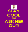 STAY COOL AND ASK HER OUT! - Personalised Poster A4 size