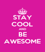 STAY COOL AND BE AWESOME - Personalised Poster A4 size