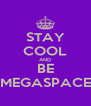 STAY COOL AND BE MEGASPACE - Personalised Poster A4 size