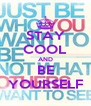 STAY COOL AND BE YOURSELF - Personalised Poster A4 size