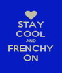 STAY COOL AND  FRENCHY  ON - Personalised Poster A4 size