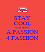 STAY COOL AND HAVE A PASSION 4 FASHION - Personalised Poster A4 size