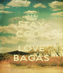 STAY COOL AND LOVE BAGAS - Personalised Poster A4 size