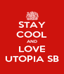 STAY COOL AND LOVE UTOPIA SB - Personalised Poster A4 size