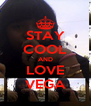 STAY COOL AND LOVE VEGA - Personalised Poster A4 size