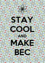 STAY COOL AND MAKE BEC - Personalised Poster A4 size