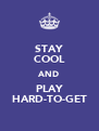 STAY COOL AND PLAY HARD-TO-GET - Personalised Poster A4 size