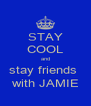 STAY COOL and stay friends  with JAMIE - Personalised Poster A4 size