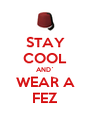 STAY COOL AND` WEAR A FEZ - Personalised Poster A4 size