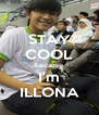 STAY COOL because I'm ILLONA - Personalised Poster A4 size