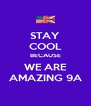 STAY COOL BECAUSE WE ARE AMAZING 9A - Personalised Poster A4 size