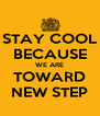 STAY COOL BECAUSE WE ARE TOWARD NEW STEP - Personalised Poster A4 size