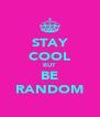STAY COOL BUT BE RANDOM - Personalised Poster A4 size