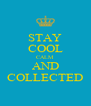 STAY COOL CALM AND COLLECTED - Personalised Poster A4 size