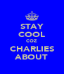 STAY COOL COZ  CHARLIES ABOUT - Personalised Poster A4 size