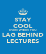 STAY COOL EVEN WHEN YOU LAG BEHIND LECTURES - Personalised Poster A4 size