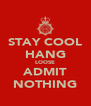 STAY COOL HANG LOOSE ADMIT NOTHING - Personalised Poster A4 size