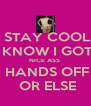 STAY COOL  I KNOW I GOT   NICE ASS   HANDS OFF  OR ELSE - Personalised Poster A4 size