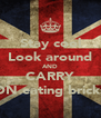 Stay cool Look around AND CARRY ON eating bricks - Personalised Poster A4 size