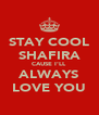 STAY COOL SHAFIRA CAUSE I'LL ALWAYS LOVE YOU - Personalised Poster A4 size