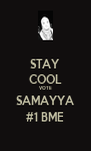 STAY COOL VOTE SAMAYYA #1 BME - Personalised Poster A4 size