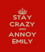 STAY CRAZY AND ANNOY EMILY - Personalised Poster A4 size