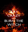 STAY  CRAZY AND BURN THE WITCH - Personalised Poster A4 size
