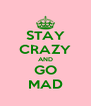 STAY CRAZY AND GO MAD - Personalised Poster A4 size