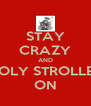 STAY CRAZY AND HOLY STROLLER ON - Personalised Poster A4 size