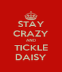STAY CRAZY AND TICKLE DAISY - Personalised Poster A4 size